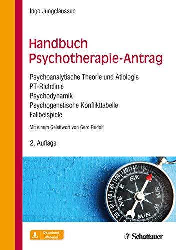 Handbuch Psychotherapie-Antrag: Psychoanalytische Theorie und Ätiologie – PT-Richtlinie – Psychodynamik – Psychogenetische Konflikttabelle – Fallbeispiele