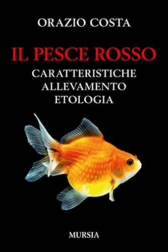 Il pesce rosso: Caratteristiche, allevamento, etologia