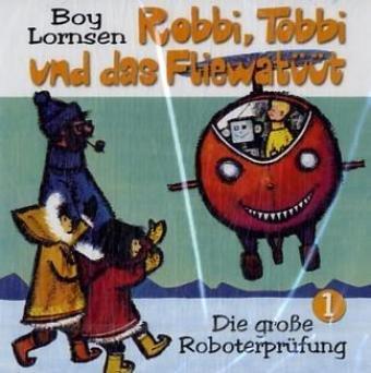 Robbi, Tobbi und das Fliewatüüt - CDs: Robbi, Tobbi und das Fliewatüüt 1. Die große Roboterprüfung