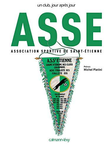 ASSE : Association Sportive de Saint-Etienne (Un club, jour après jour)