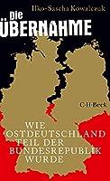 Die Uebernahme: Wie Ostdeutschland Teil der Bundesrepublik wurde