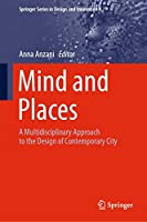Mind and Places: A Multidisciplinary Approach to the Design of Contemporary City (Springer Series in Design and Innovation (4))