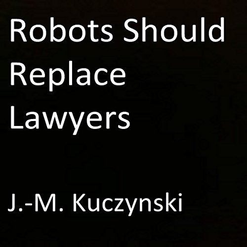 Robots Should Replace Lawyers cover art