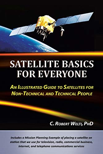 Satellite Basics for Everyone: An Illustrated Guide to Satellites for Non-Technical and Technical People