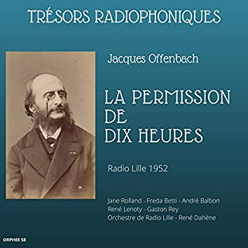 Trésors radiophoniques - Jacques Offenbach: La permission de dix heures (Radio Lille 1952) (Version remasterisée)