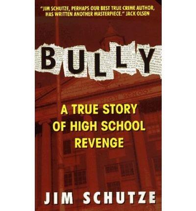 [(Bully: a True Story of High School Revenge )] [Author: Jim Schutze] [Jun-2002]