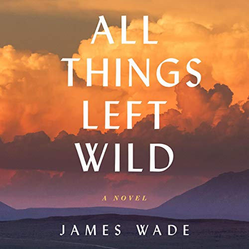 All Things Left Wild audiobook cover art