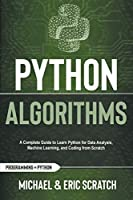 Python Algorithms: A Complete Guide to Learn Python for Data Analysis, Machine Learning, and Coding from Scratch (Python Programming Language)