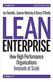 Lean Enterprise: How High Performance Organizations Innovate at Scale by [Jez Humble, Joanne Molesky, Barry O'Reilly]