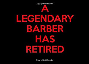 A Legendary Barber Has Retired: Retirement Guest Book | Keepsake Message Log | Workplace Memories | Retired Office Worker