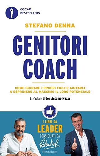 Genitori coach. Come guidare i propri figli e aiutarli a esprimere al massimo il loro potenziale