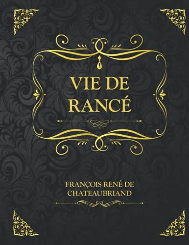 Vie de Rancé: Edition Collector - François René De Chateaubriand