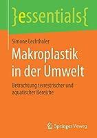 Makroplastik in der Umwelt: Betrachtung terrestrischer und aquatischer Bereiche (essentials)