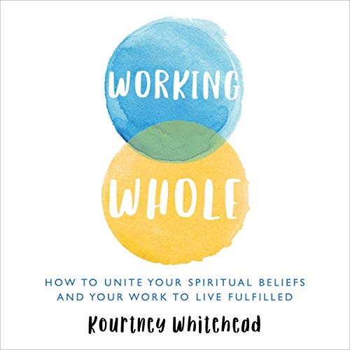 Working Whole: How to Unite Your Spiritual Beliefs and Your Work to Live Fulfilled Titelbild