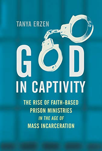 Image of God in Captivity: The Rise of Faith-Based Prison Ministries in the Age of Mass Incarceration