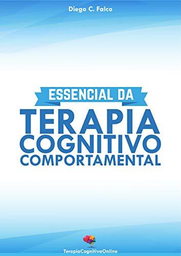 Essencial da Terapia Cognitivo-Comportamental: TCC para Iniciantes e Estudantes