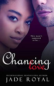 Chancing Love: A Luck Changing Romance by [Jade Royal]