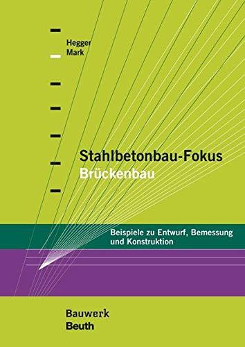 Stahlbetonbau-Fokus: Brückenbau: Beispiele zu Entwurf, Bemessung und Konstruktion (Bauwerk)