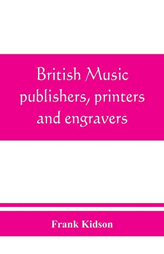 British music publishers, printers and engravers: London, Provincial, Scottish, and Irish