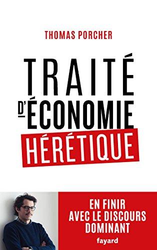 Traité d'économie hérétique : Pour en finir avec le discours dominant (Documents)