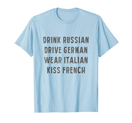 Drink Russian Drive German Wear Italian Kiss French T-Shirt