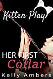 Her First Collar: A Beginning to Pet Play (Kitten Play BDSM Book 1)