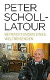 Betrachtungen eines Weltreisenden - Peter Scholl-Latour