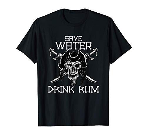 Bebedor de ron - Ahorra agua, bebe ron. Pirata Camiseta