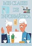 MIS CLASES DE INFORMÁTICA | Libreta de apuntes y notas para que ancianos y personas mayores no pierdan ni un detalle de su nueva afición: 100 Páginas ... | Cuaderno de notas para ordenador o internet