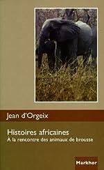 Histoires africaines - A la rencontre des animaux de brousse de Jean d' Orgeix