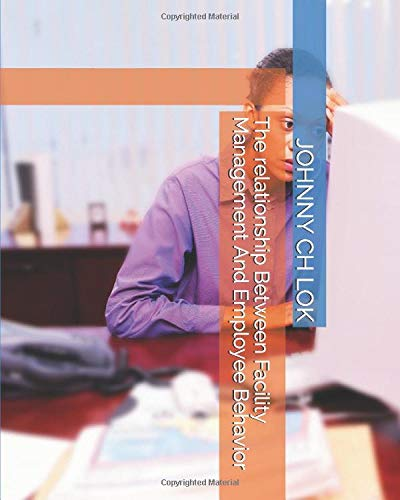 Compare Textbook Prices for The relationship Between Facility Management And Employee Behavior FACILITY MANAGEMENT SCIENCE  ISBN 9798664078169 by LOK, JOHNNY CH