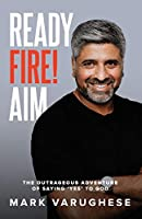Ready, Fire! Aim: The Outrageous Adventure of Saying 'Yes' to God
