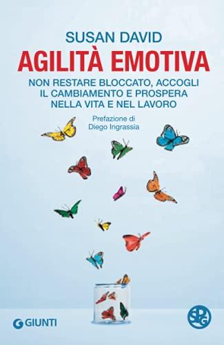 Agilità emotiva: Non restare bloccato, accogli il cambiamento e prospera nella vita e nel lavoro