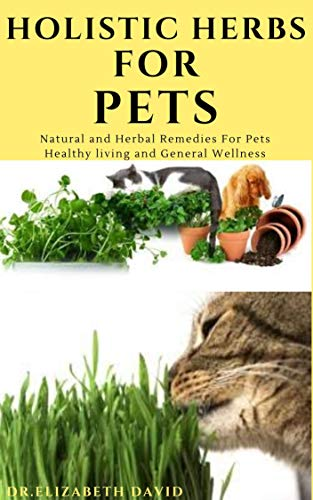 HOLISTIC HERBS FOR PET: The Comprehensive Holistic Herbal...