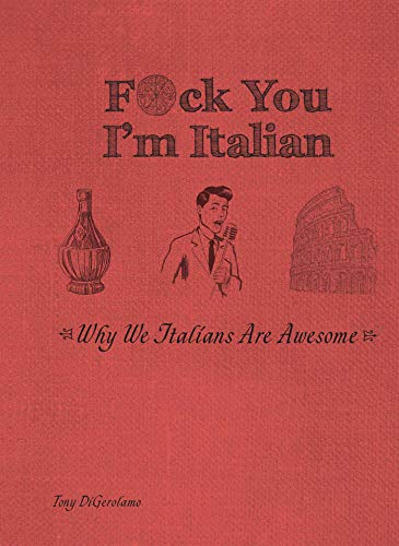 F*ck You, I'm Italian: Why We Italians Are Awesome