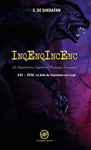 InqEnqIncEnc – Les Inquiétantes Enquêtes d'Incoming Encounters - S.01 – ép.02: La bête de Tourrettes-sur-Loup par [Sherdan de Sheratan]