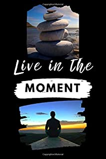 Live In The Moment: Inspirational Personal Reflection Notebook Reminding You To Appreciate The Present & Being One With Your Surroundings In The Moment.