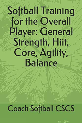 Softball Training for the Overall Player: General Strength, Hiit, Core, Agility, Balance