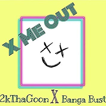 X Me Out (feat. 2kthagoon)