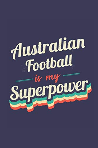 Australian Football Is My Superpower: A 6x9 Inch Softcover Diary Notebook With 110 Blank Lined Pages. Funny Vintage Australian Football Journal to ... Gift and SuperPower Retro Design Slogan