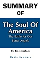 Summary Of The Soul of America : The Battle for Our Better Angels: By Jon Meacham Magic Summary