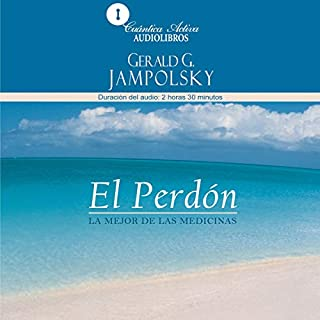 El perdón: La mejor de las medicinas     Forgiveness: The greatest healer of all              By:                                                                                                                                 Gerald G. Jampolsky M.D.                               Narrated by:                                                                                                                                 Bernardo Yancelson                      Length: 2 hrs and 28 mins     17 ratings     Overall 4.5
