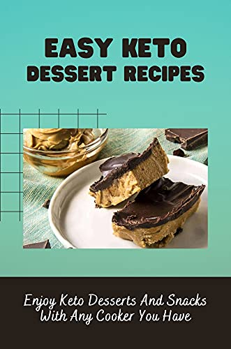 Easy Keto Dessert Recipes: Enjoy Keto Desserts And Snacks With Any Cooker You Have: Keto Desserts (English Edition)