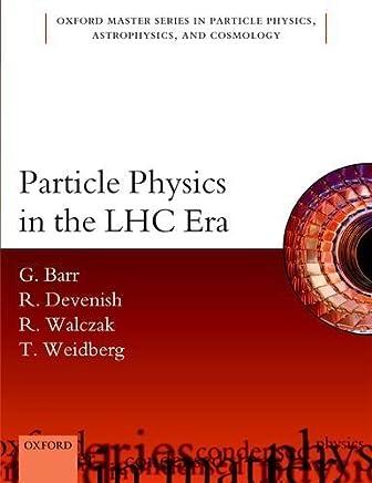 Particle Physics in the LHC era (Oxford Master Series in Physics) by Giles Barr Robin Devenish Roman Walczak Tony Weidberg(2016-03-07)