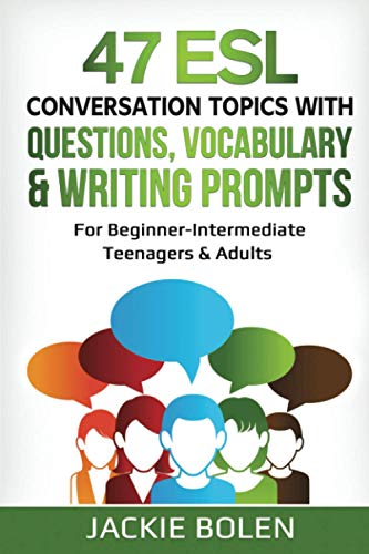 47 ESL Conversation Topics with Questions, Vocabulary & Writing Prompts: For Beginner-Intermediate...