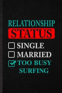 Relationship Status Single Married Too Busy Surfing: Blank Funny Beach Surfing Lined Notebook/ Journal For Vacation Summer Surfer, Inspirational ... Birthday Gift Idea Personal 6x9 110 Pages