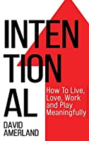 Intentional: How To Live, Love, Work And Play Meaningfully