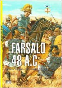 Farsalo 48 a.C. Cesare e Pompeo. Uno scontro fra titani (Bib