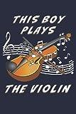THIS BOY PLAYS THE VIOLIN: Geige Musikinstrument Musik. Liniert, kariert und punktiertes Notizbuch-Tagebuch bzw. Übungsbuch mit 120 Seiten