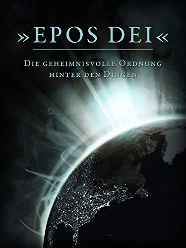 Epos Dei - Die geheimnisvolle Ordnung hinter den Dingen